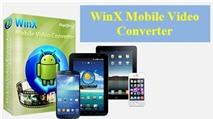 [Tải Ngay Kẻo Lỡ] Bản quyền miễn phí WinX Mobile Video Converter 3.0