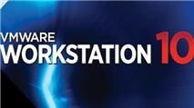 VMware Workstation 10: Phiên bản mới của trình tạo máy ảo hàng đầu