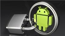 Leo thang nguy cơ tấn công bảo mật Android
