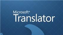 Microsoft Translator: Dịch thuật hơn 50 ngôn ngữ