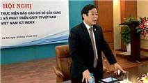 """""""Vietnam ICT Index phải phản ánh được VN đang ở đâu"""""""