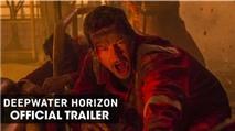 Deepwater Horizon - phim thảm họa mới mà bạn không nên bỏ qua