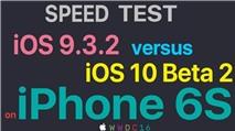 So sánh tốc độ iOS 10 beta 2 và iOS 9.3.2